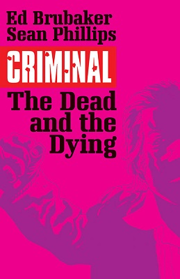 Criminal: Volume 3: The Dead and the Dying TP (MR)