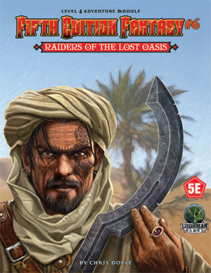 Fifth Edition Fantasy no 6: Raiders of the Lost Oasis