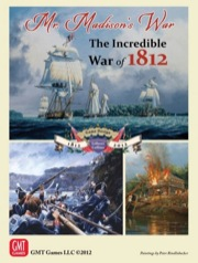 Mr. Madisons War: The Incredible War of 1812