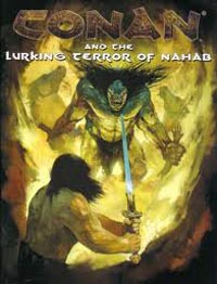 Conan the Roleplaying Game 1st Ed: Conan and the Lurking Terror of Nahab - Used