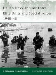 Italian Navy and Air Force Elite Units and Special Forces 1940-45