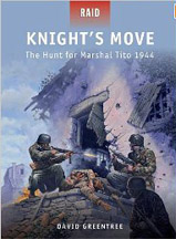 Knights Move: The Hunt for Marshal Tito 1944