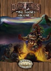 Savage Worlds: Deadlands: Trail Guides Volume I