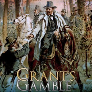 Blue and Gray Campaign Series: Grants Gamble Wilderness Campaign of 1864