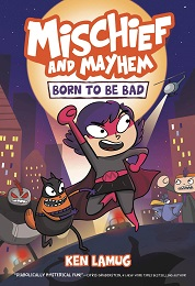 Mischief and Mayhem Volume 1: Born To Be Bad GN