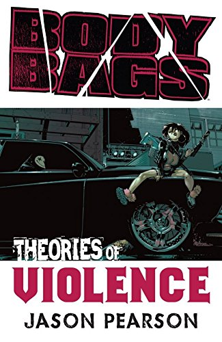 Body Bags: Volume 2: Theories of Violence TP - Used