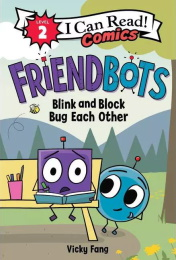 I Can Read Comics no. 2: Friendbots: Blink and Block Bug Each Other HC