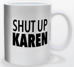 Shut Up Karen Mug