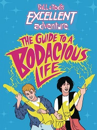 Bill and Ted's Excellent Adventure: The Guide to a Bodacious Life HC