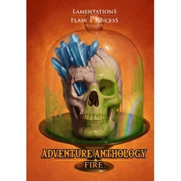 Lamentations of the Flame Princess: Adventure Anthology: Fire